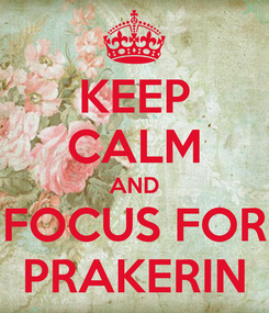 Poster: KEEP CALM AND FOCUS FOR PRAKERIN