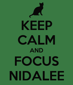 Poster: KEEP CALM AND FOCUS NIDALEE