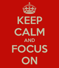 Poster: KEEP CALM AND FOCUS ON