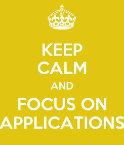 Poster: KEEP CALM AND FOCUS ON APPLICATIONS