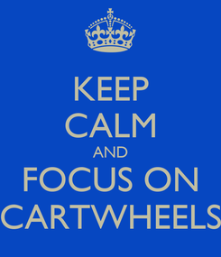Poster: KEEP CALM AND FOCUS ON CARTWHEELS