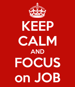 Poster: KEEP CALM AND FOCUS on JOB