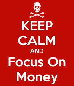 Poster: KEEP CALM AND Focus On Money