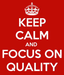 Poster: KEEP CALM AND  FOCUS ON QUALITY