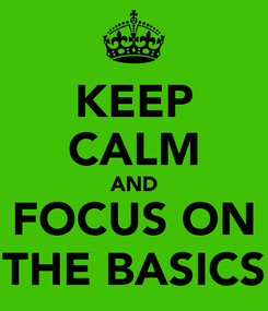Poster: KEEP CALM AND FOCUS ON THE BASICS