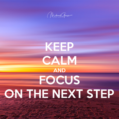 Poster: KEEP CALM AND FOCUS ON THE NEXT STEP