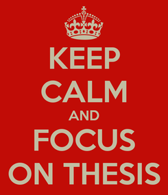 Poster: KEEP CALM AND FOCUS ON THESIS