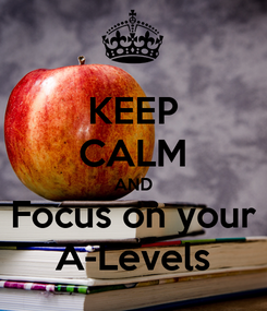 Poster: KEEP CALM AND Focus on your A-Levels