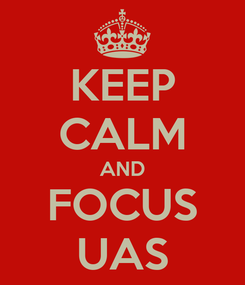 Poster: KEEP CALM AND FOCUS UAS
