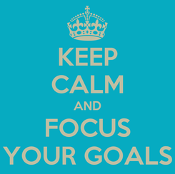 Poster: KEEP CALM AND FOCUS YOUR GOALS