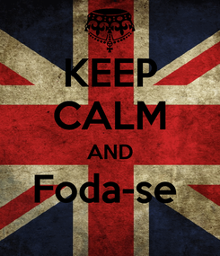 Poster: KEEP CALM AND Foda-se