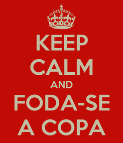 Poster: KEEP CALM AND FODA-SE A COPA