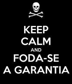 Poster: KEEP CALM AND FODA-SE A GARANTIA