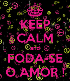 Poster: KEEP CALM and FODA-SE O AMOR !