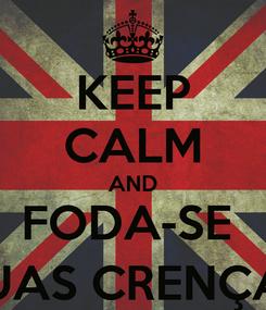 Poster: KEEP CALM AND FODA-SE  SUAS CRENÇAS