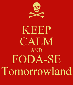 Poster: KEEP CALM AND FODA-SE Tomorrowland