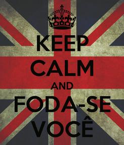 Poster: KEEP CALM AND FODA-SE VOCÊ