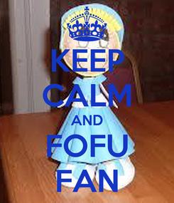 Poster: KEEP CALM AND FOFU FAN