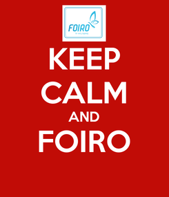 Poster: KEEP CALM AND FOIRO