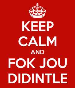 Poster: KEEP CALM AND FOK JOU DIDINTLE