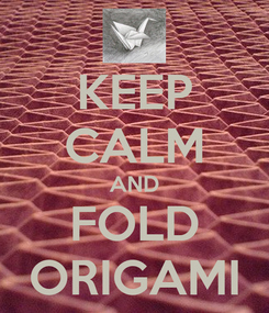 Poster: KEEP CALM AND FOLD ORIGAMI