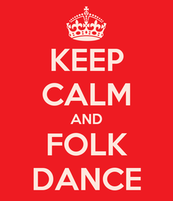 Poster: KEEP CALM AND FOLK DANCE