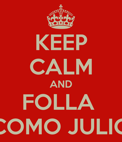 Poster: KEEP CALM AND FOLLA  COMO JULIO