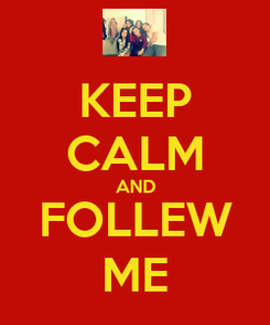 Poster: KEEP CALM AND FOLLEW ME