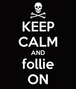 Poster: KEEP CALM AND follie ON