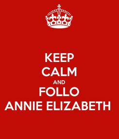 Poster: KEEP CALM AND FOLLO ANNIE ELIZABETH