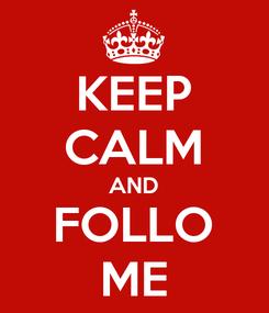 Poster: KEEP CALM AND FOLLO ME