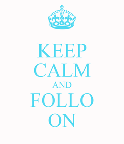Poster: KEEP CALM AND FOLLO ON