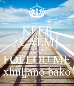 Poster: KEEP CALM AND FOLLOU ME xhuljano bako