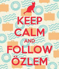 Poster: KEEP CALM AND FOLLOW ÖZLEM
