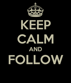Poster: KEEP CALM AND FOLLOW