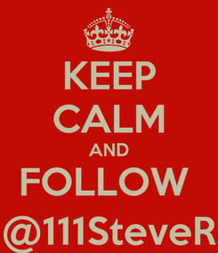 Poster: KEEP CALM AND FOLLOW  @111SteveR