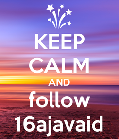 Poster: KEEP CALM AND follow 16ajavaid