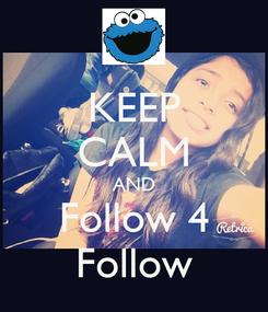 Poster: KEEP CALM AND Follow 4 Follow