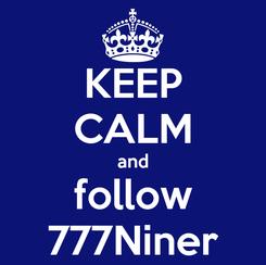 Poster: KEEP CALM and follow 777Niner