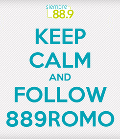 Poster: KEEP CALM AND FOLLOW 889ROMO