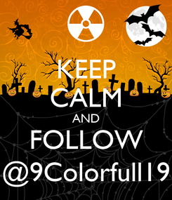 Poster: KEEP CALM AND FOLLOW @9Colorfull19