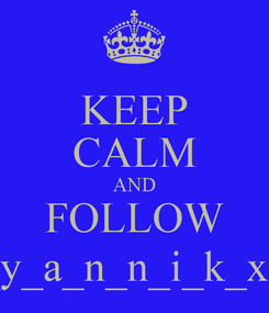 Poster: KEEP CALM AND FOLLOW _y_a_n_n_i_k_xd