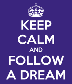 Poster: KEEP CALM AND FOLLOW A DREAM