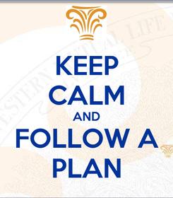 Poster: KEEP CALM AND FOLLOW A PLAN