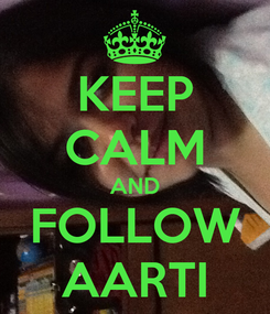 Poster: KEEP CALM AND FOLLOW AARTI