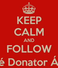 Poster: KEEP CALM AND FOLLOW Áçé Donator Áçé
