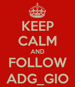 Poster: KEEP CALM AND FOLLOW ADG_GIO