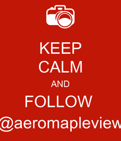 Poster: KEEP CALM AND FOLLOW  @aeromapleview