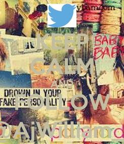 Poster: KEEP CALM AND FOLLOW @AjWilliam__