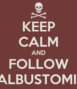 Poster: KEEP CALM AND FOLLOW ALBUSTOMII